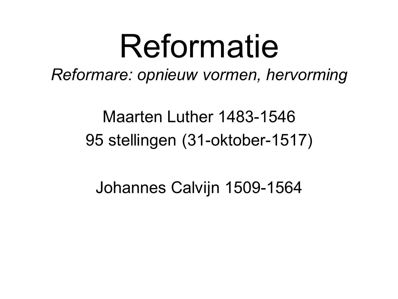 Reformatie Maarten Luther 1483-1546 Johannes Calvijn 1509-1564 95 stellingen (31-oktober-1517) Reformare: opnieuw vormen, hervorming