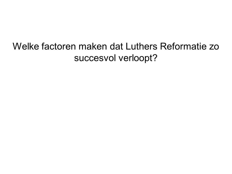 Welke factoren maken dat Luthers Reformatie zo succesvol verloopt?
