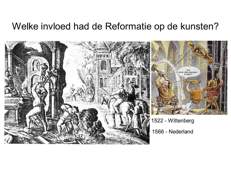 Welke invloed had de Reformatie op de kunsten? 1522 - Wittenberg 1566 - Nederland