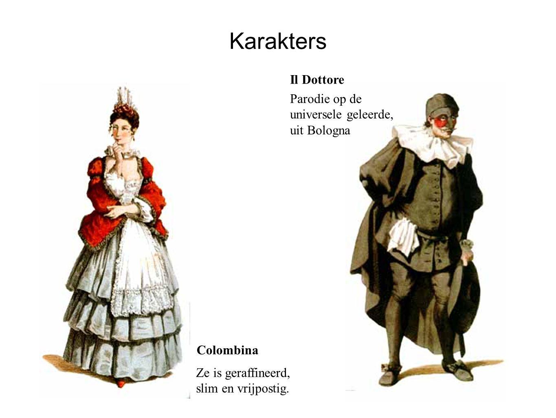 Karakters Colombina Il Dottore Parodie op de universele geleerde, uit Bologna Ze is geraffineerd, slim en vrijpostig.