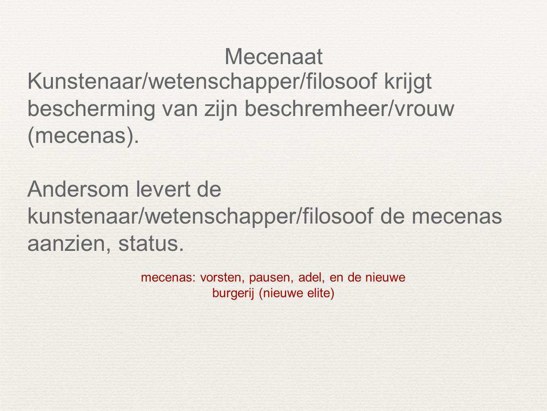 Mecenaat Kunstenaar/wetenschapper/filosoof krijgt bescherming van zijn beschremheer/vrouw (mecenas).