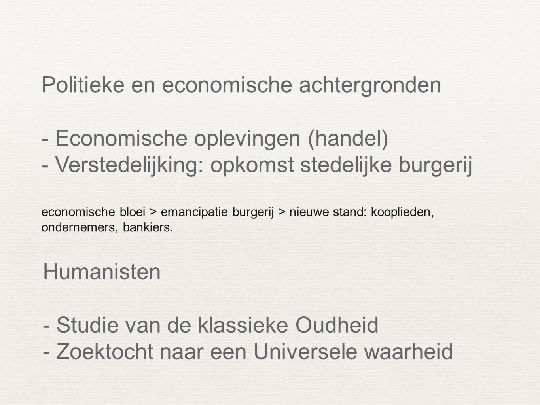 Politieke en economische achtergronden - Economische oplevingen (handel) - Verstedelijking: opkomst stedelijke burgerij economische bloei > emancipatie burgerij > nieuwe stand: kooplieden, ondernemers, bankiers.
