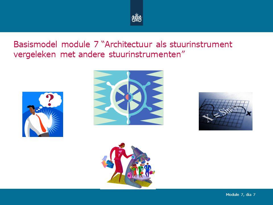Module 7, dia 18 (3) Bevindingen en conclusies Bevindingen: Samenhang in en tussen zin- en vormgeving is wezenlijk aspect van sturing Verschillende strategische stuurinstrumenten met eigen specifieke waarde Er is niet één best passend stuurinstrument.