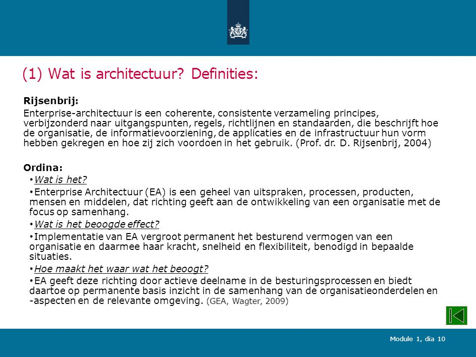 Module 1, dia 10 (1) Wat is architectuur? Definities: Rijsenbrij: Enterprise-architectuur is een coherente, consistente verzameling principes, verbijz