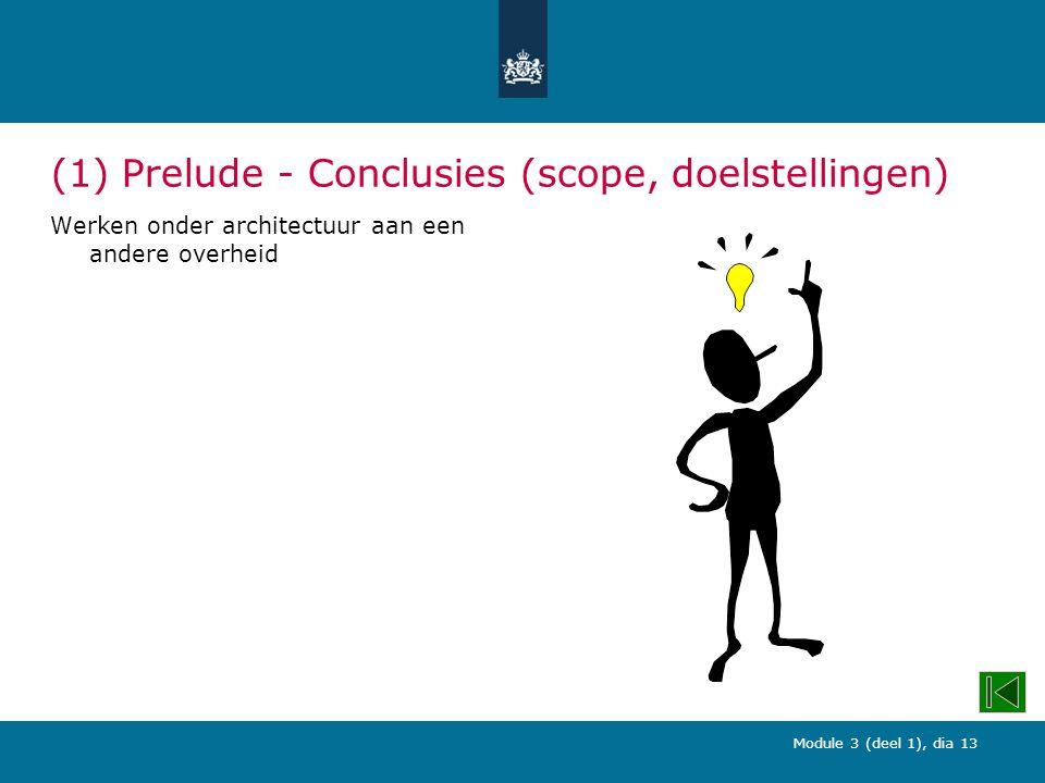 Module 3 (deel 1), dia 13 (1) Prelude - Conclusies (scope, doelstellingen) Werken onder architectuur aan een andere overheid