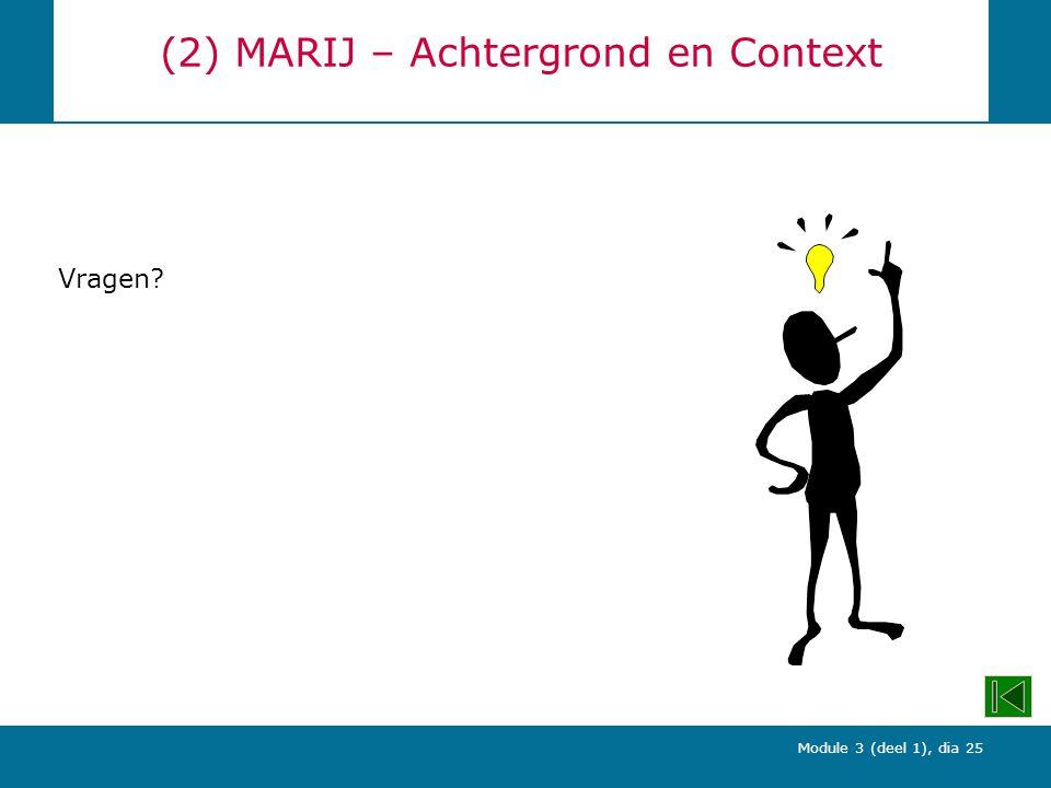 Module 3 (deel 1), dia 25 (2) MARIJ – Achtergrond en Context Vragen?
