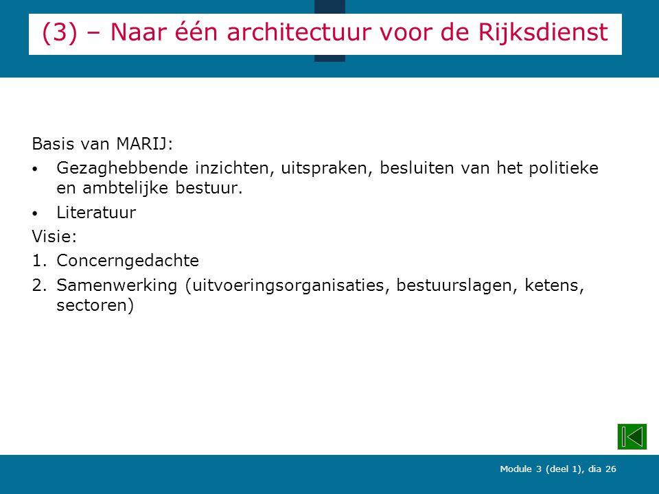 Module 3 (deel 1), dia 26 (3) – Naar één architectuur voor de Rijksdienst Basis van MARIJ: Gezaghebbende inzichten, uitspraken, besluiten van het politieke en ambtelijke bestuur.