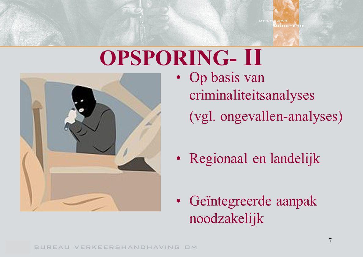 7 OPSPORING- II Op basis van criminaliteitsanalyses (vgl. ongevallen-analyses) Regionaal en landelijk Geïntegreerde aanpak noodzakelijk