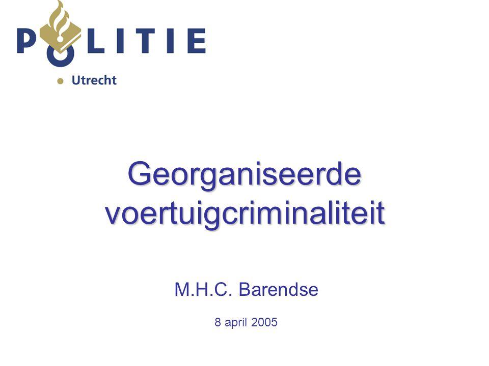 Georganiseerde voertuigcriminaliteit M.H.C. Barendse 8 april 2005