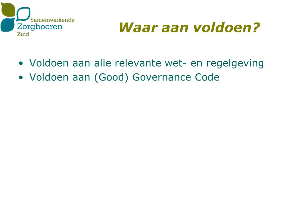 Waar aan voldoen Voldoen aan alle relevante wet- en regelgeving Voldoen aan (Good) Governance Code