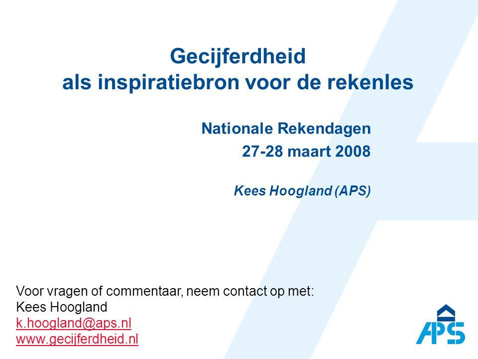 Gecijferdheid als inspiratiebron voor de rekenles Nationale Rekendagen 27-28 maart 2008 Kees Hoogland (APS) Voor vragen of commentaar, neem contact op met: Kees Hoogland k.hoogland@aps.nl www.gecijferdheid.nl