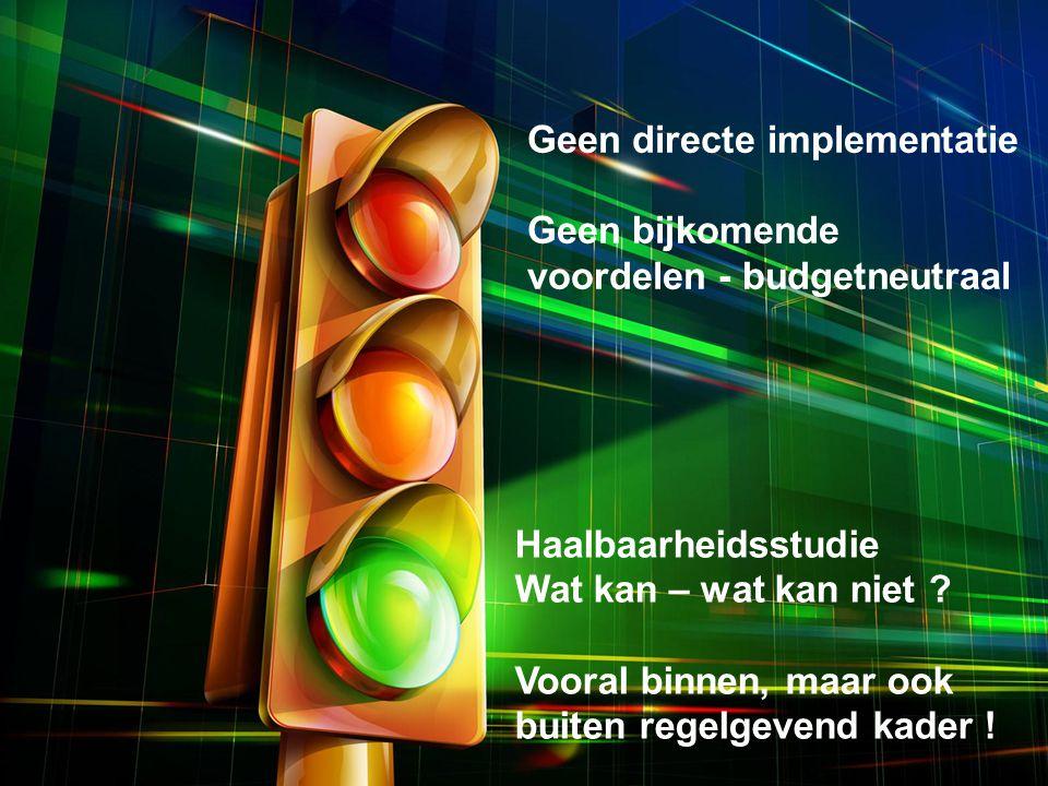 Haalbaarheidsstudie Wat kan – wat kan niet .Vooral binnen, maar ook buiten regelgevend kader .