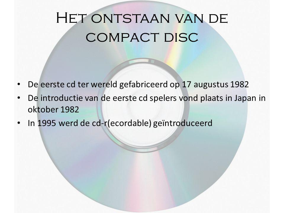Het ontstaan van de compact disc De eerste cd ter wereld gefabriceerd op 17 augustus 1982 De introductie van de eerste cd spelers vond plaats in Japan