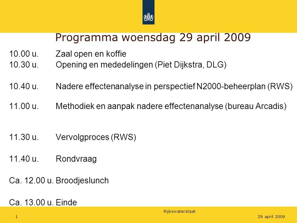 Rijkswaterstaat 129 april 2009 Programma woensdag 29 april 2009 10.00 u.Zaal open en koffie 10.30 u.Opening en mededelingen (Piet Dijkstra, DLG) 10.40 u.Nadere effectenanalyse in perspectief N2000-beheerplan (RWS) 11.00 u.