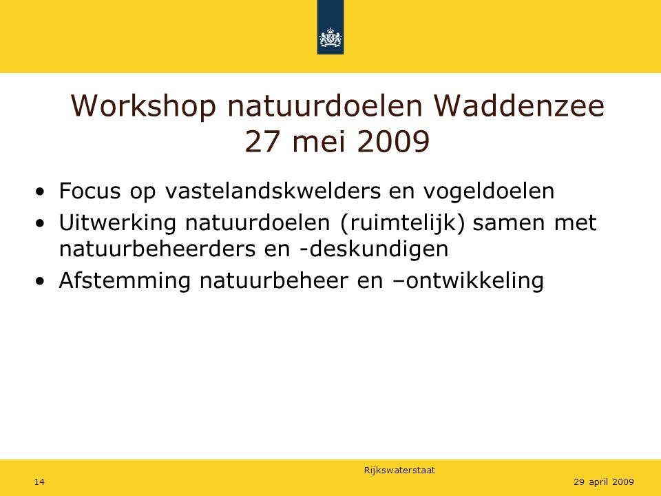 Rijkswaterstaat 1429 april 2009 Workshop natuurdoelen Waddenzee 27 mei 2009 Focus op vastelandskwelders en vogeldoelen Uitwerking natuurdoelen (ruimtelijk) samen met natuurbeheerders en -deskundigen Afstemming natuurbeheer en –ontwikkeling