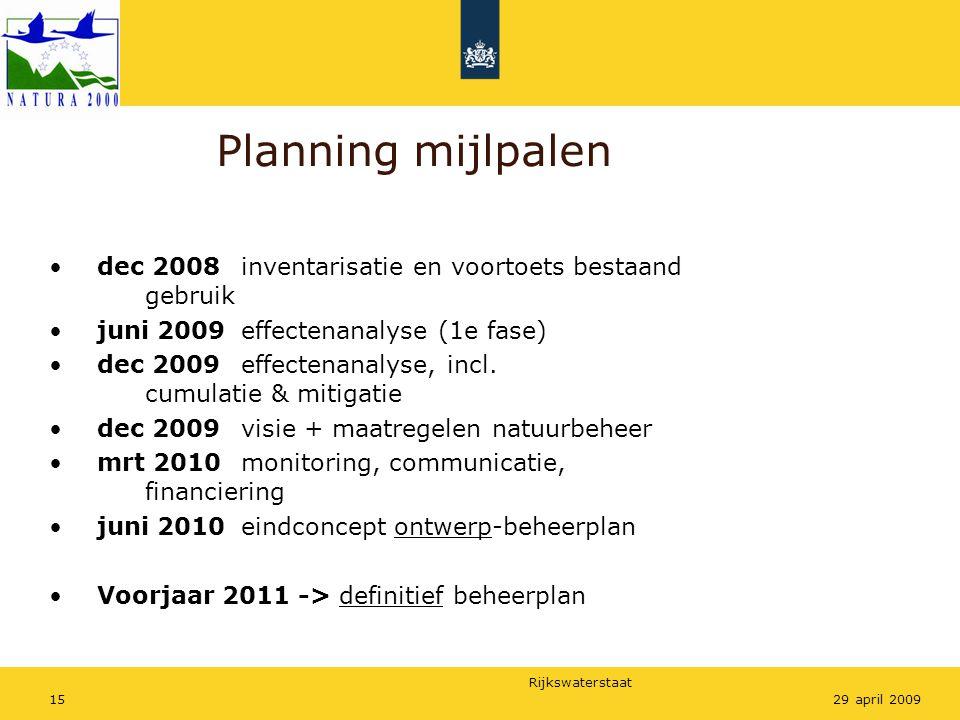 Rijkswaterstaat 1529 april 2009 Planning mijlpalen dec 2008inventarisatie en voortoets bestaand gebruik juni 2009effectenanalyse (1e fase) dec 2009effectenanalyse, incl.