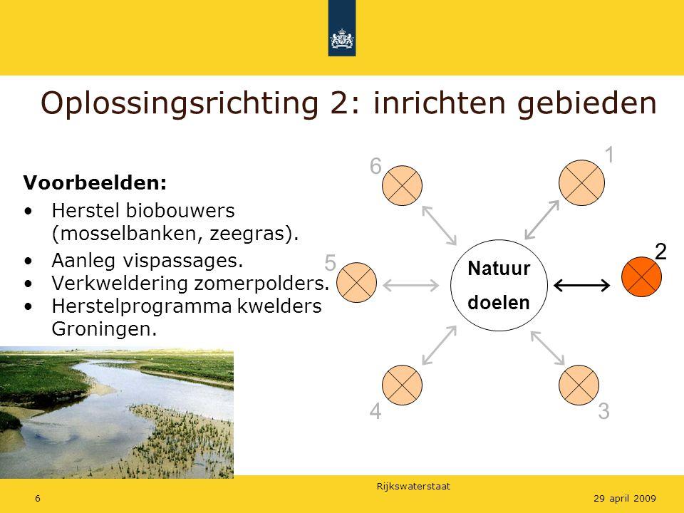 Rijkswaterstaat 629 april 2009 Oplossingsrichting 2: inrichten gebieden Natuur doelen Voorbeelden: Herstel biobouwers (mosselbanken, zeegras).