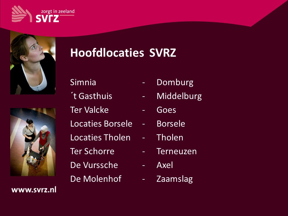 Hoofdlocaties SVRZ Simnia -Domburg ´t Gasthuis-Middelburg Ter Valcke -Goes Locaties Borsele -Borsele Locaties Tholen- Tholen Ter Schorre-Terneuzen De