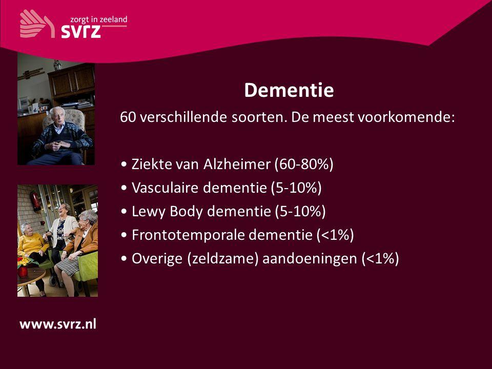 Dementie 60 verschillende soorten. De meest voorkomende: Ziekte van Alzheimer (60-80%) Vasculaire dementie (5-10%) Lewy Body dementie (5-10%) Frontote