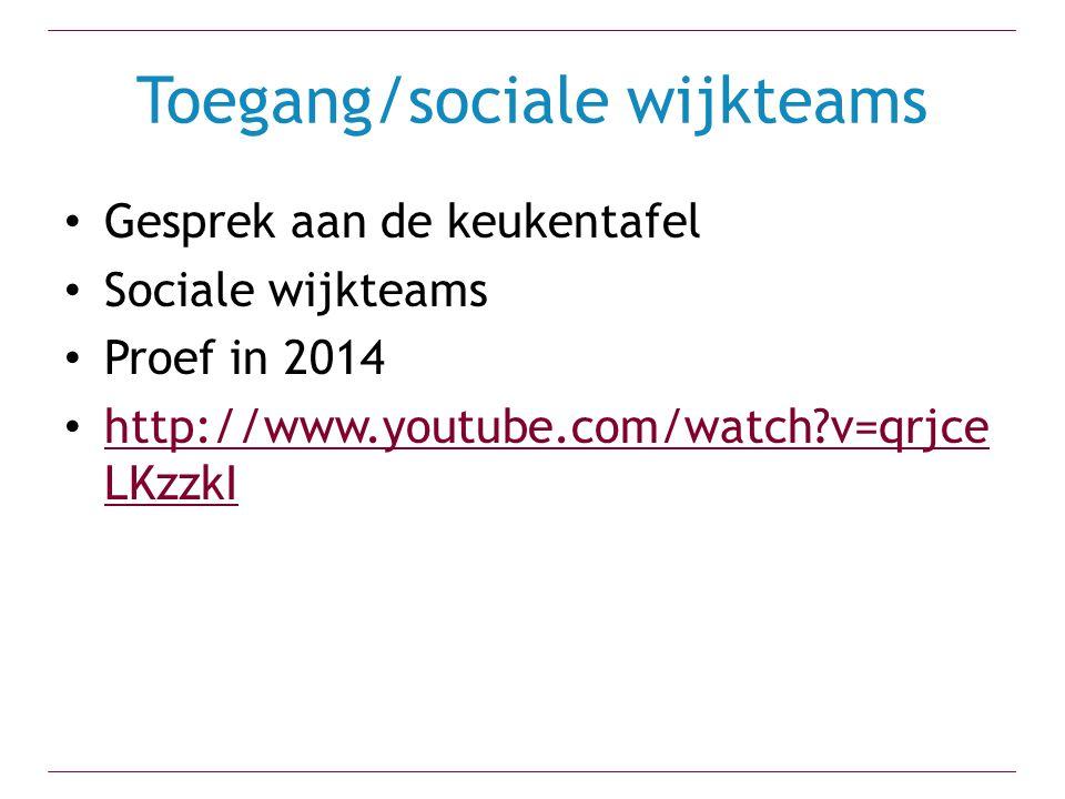 Toegang/sociale wijkteams Gesprek aan de keukentafel Sociale wijkteams Proef in 2014 http://www.youtube.com/watch?v=qrjce LKzzkI http://www.youtube.co