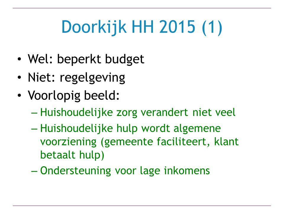 Doorkijk HH 2015 (1) Wel: beperkt budget Niet: regelgeving Voorlopig beeld: – Huishoudelijke zorg verandert niet veel – Huishoudelijke hulp wordt algemene voorziening (gemeente faciliteert, klant betaalt hulp) – Ondersteuning voor lage inkomens