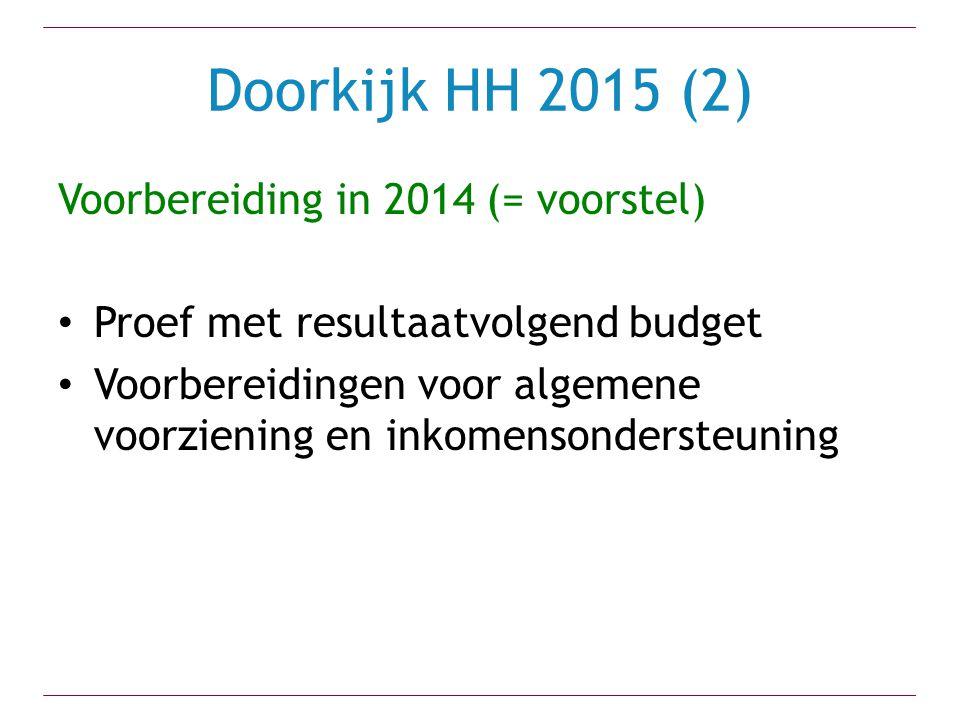 Doorkijk HH 2015 (2) Voorbereiding in 2014 (= voorstel) Proef met resultaatvolgend budget Voorbereidingen voor algemene voorziening en inkomensondersteuning