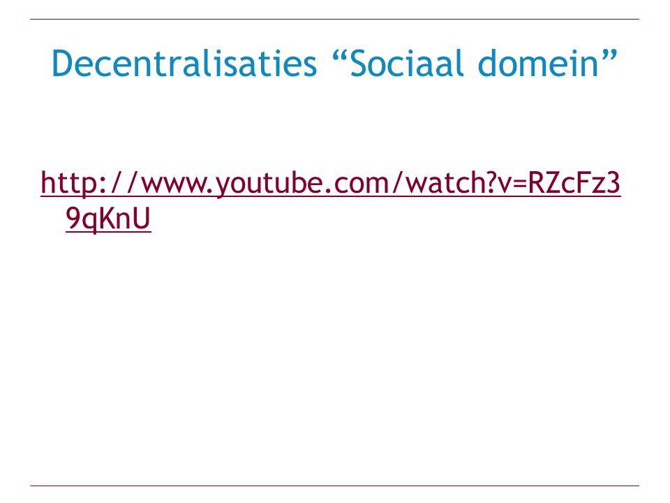 "Decentralisaties ""Sociaal domein"" http://www.youtube.com/watch?v=RZcFz3 9qKnU"