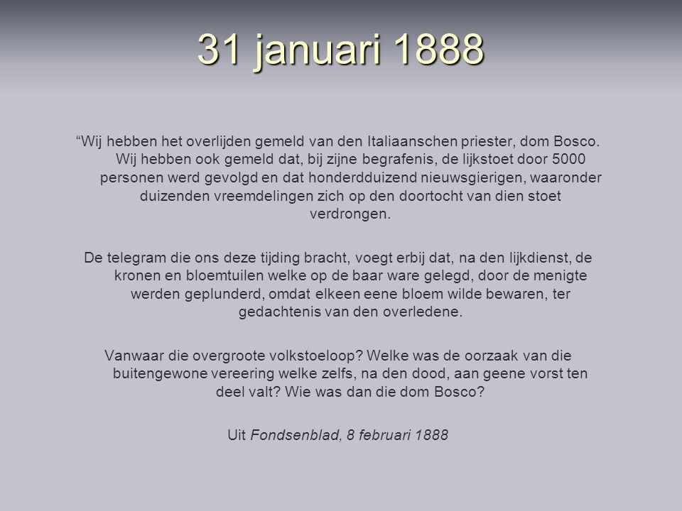 """31 januari 1888 """"Wij hebben het overlijden gemeld van den Italiaanschen priester, dom Bosco. Wij hebben ook gemeld dat, bij zijne begrafenis, de lijks"""