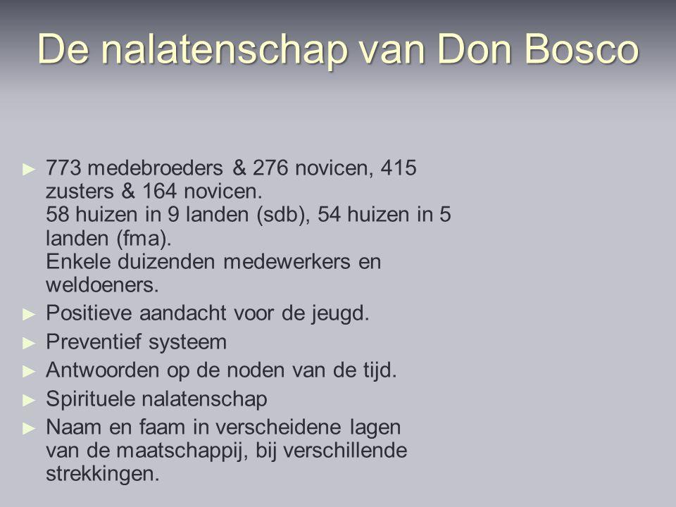 De nalatenschap van Don Bosco ► ► 773 medebroeders & 276 novicen, 415 zusters & 164 novicen. 58 huizen in 9 landen (sdb), 54 huizen in 5 landen (fma).