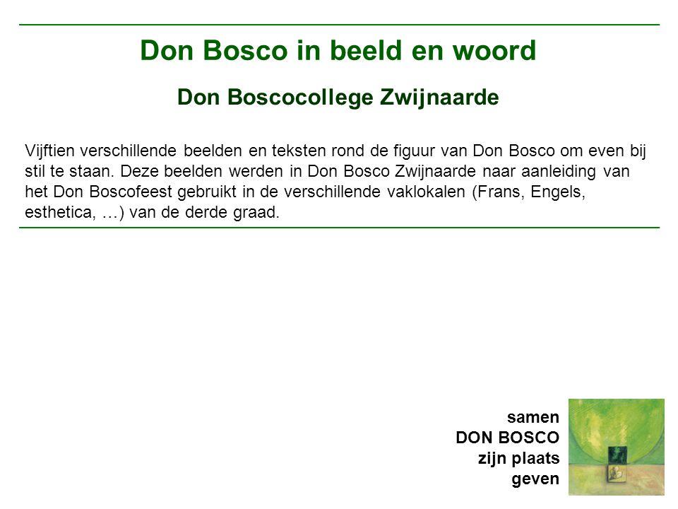 Don Bosco in beeld en woord Don Boscocollege Zwijnaarde Vijftien verschillende beelden en teksten rond de figuur van Don Bosco om even bij stil te staan.