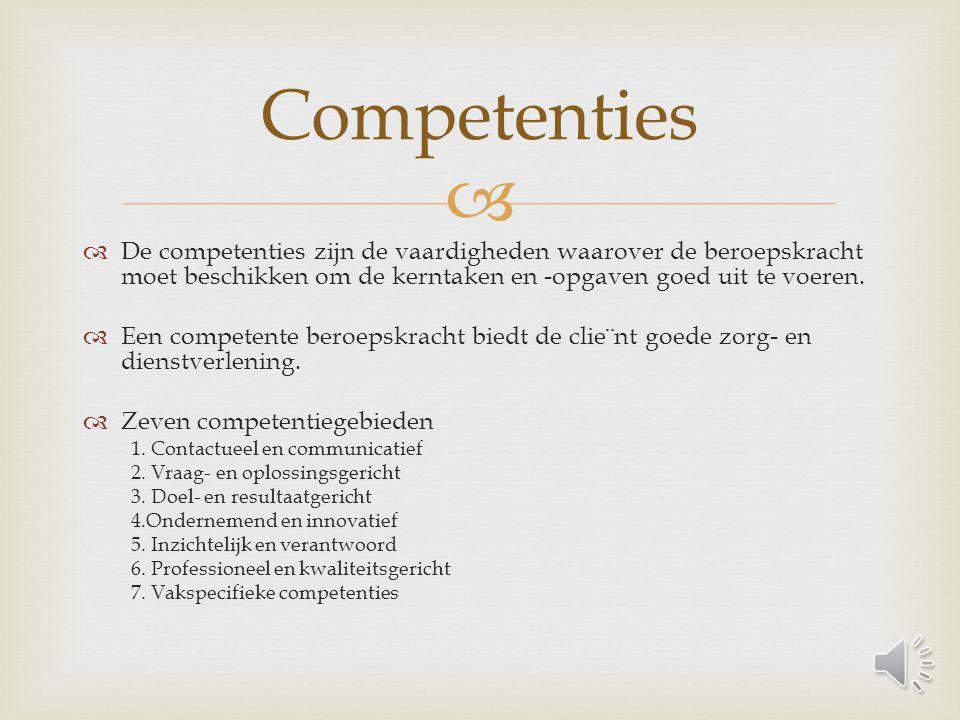   De competenties zijn de vaardigheden waarover de beroepskracht moet beschikken om de kerntaken en -opgaven goed uit te voeren.