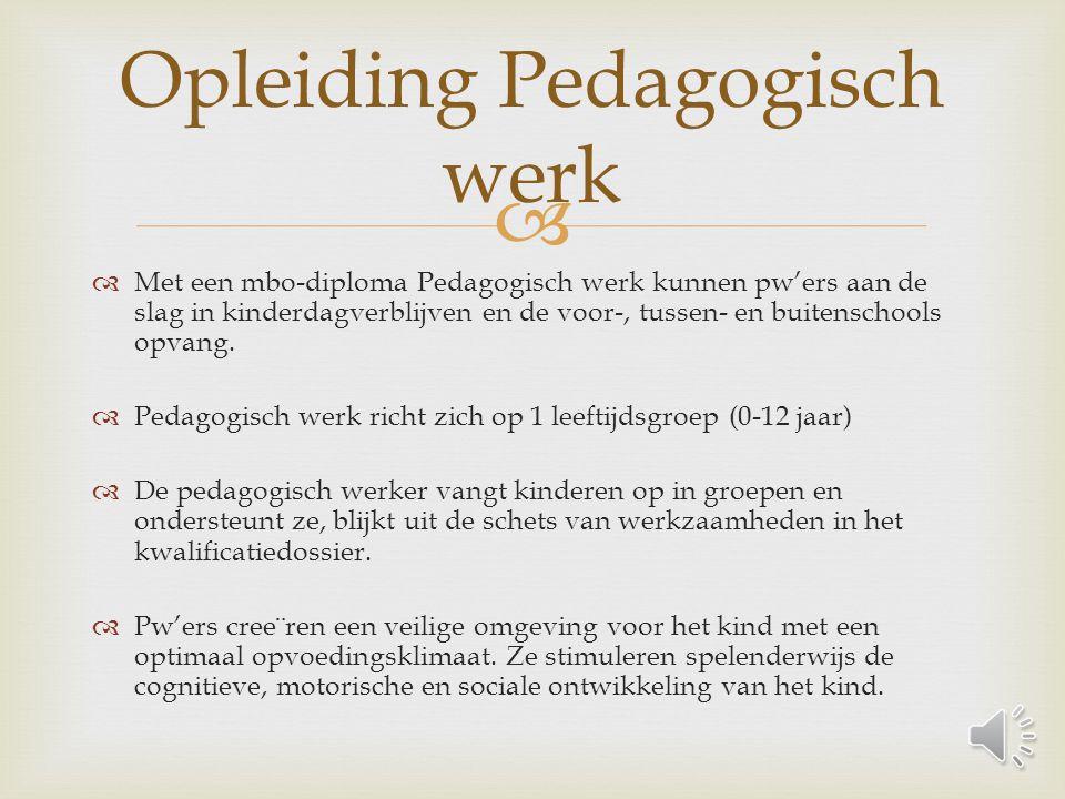   Met een mbo-diploma Pedagogisch werk kunnen pw'ers aan de slag in kinderdagverblijven en de voor-, tussen- en buitenschools opvang.