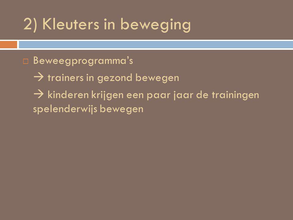 2) Kleuters in beweging  Beweegprogramma's  trainers in gezond bewegen  kinderen krijgen een paar jaar de trainingen spelenderwijs bewegen