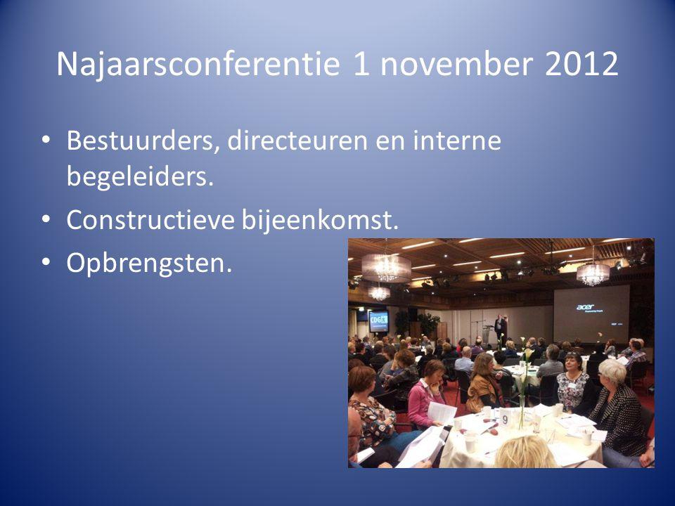 Najaarsconferentie 1 november 2012 Bestuurders, directeuren en interne begeleiders. Constructieve bijeenkomst. Opbrengsten.