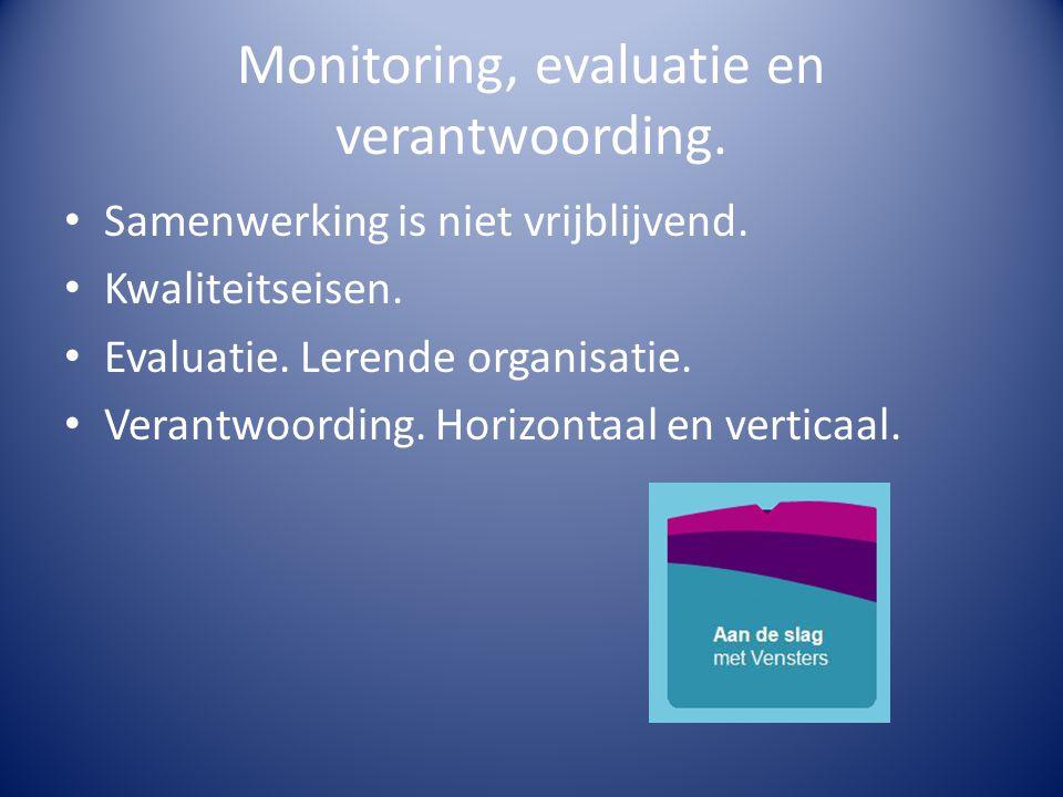 Monitoring, evaluatie en verantwoording. Samenwerking is niet vrijblijvend. Kwaliteitseisen. Evaluatie. Lerende organisatie. Verantwoording. Horizonta