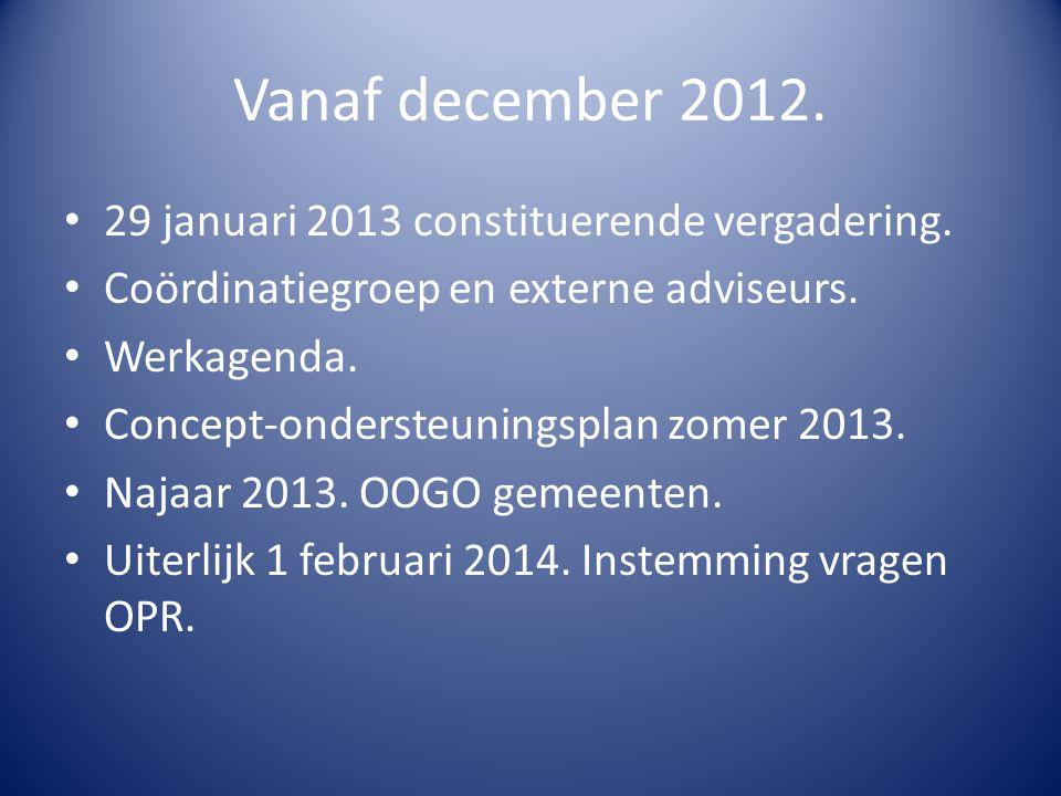 Vanaf december 2012. 29 januari 2013 constituerende vergadering. Coördinatiegroep en externe adviseurs. Werkagenda. Concept-ondersteuningsplan zomer 2