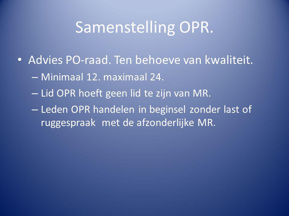 Samenstelling OPR. Advies PO-raad. Ten behoeve van kwaliteit. – Minimaal 12. maximaal 24. – Lid OPR hoeft geen lid te zijn van MR. – Leden OPR handele