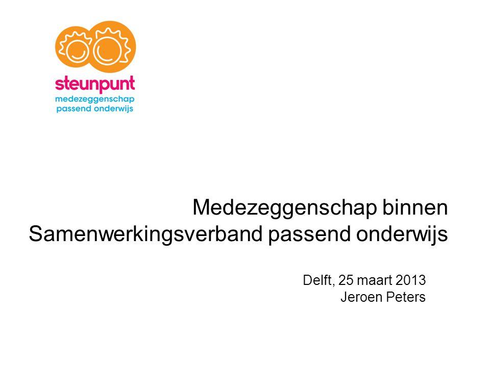 Medezeggenschap binnen Samenwerkingsverband passend onderwijs Delft, 25 maart 2013 Jeroen Peters