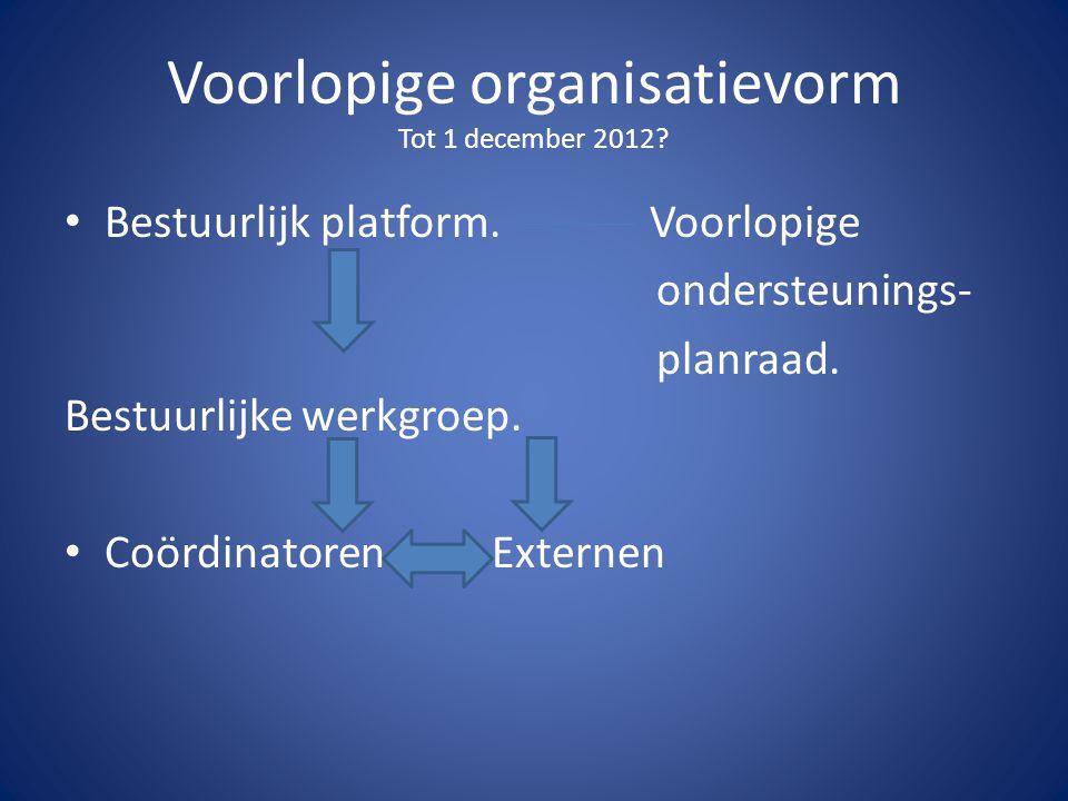 Voorlopige organisatievorm Tot 1 december 2012. Bestuurlijk platform.