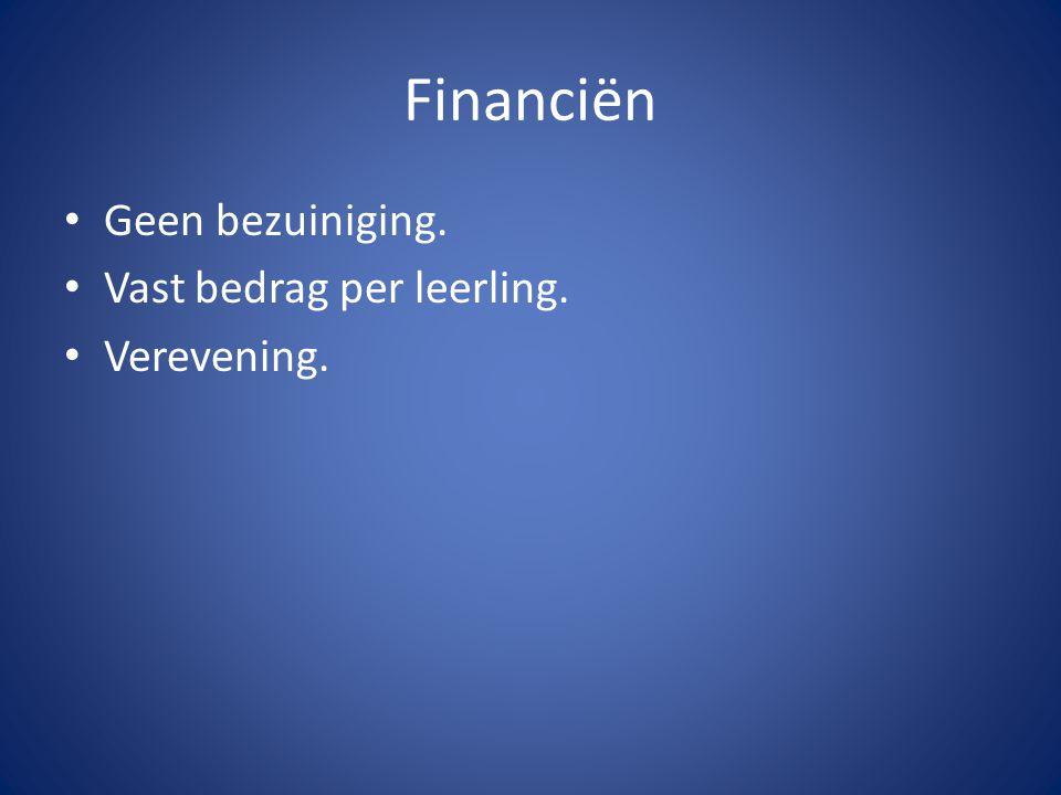 Financiën Geen bezuiniging. Vast bedrag per leerling. Verevening.