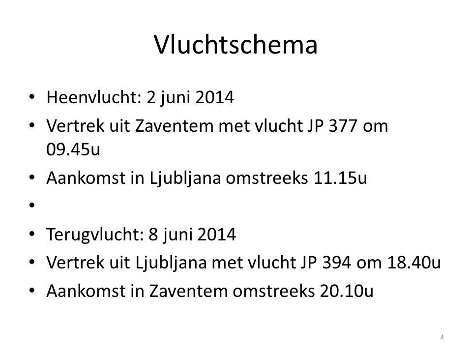 Vluchtschema Heenvlucht: 2 juni 2014 Vertrek uit Zaventem met vlucht JP 377 om 09.45u Aankomst in Ljubljana omstreeks 11.15u Terugvlucht: 8 juni 2014 Vertrek uit Ljubljana met vlucht JP 394 om 18.40u Aankomst in Zaventem omstreeks 20.10u 4