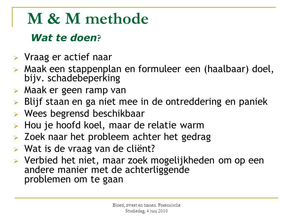 Bloed, zweet en tranen. Forensische Studiedag, 4 juni 2010 M & M methode Wat te doen ?  Vraag er actief naar  Maak een stappenplan en formuleer een