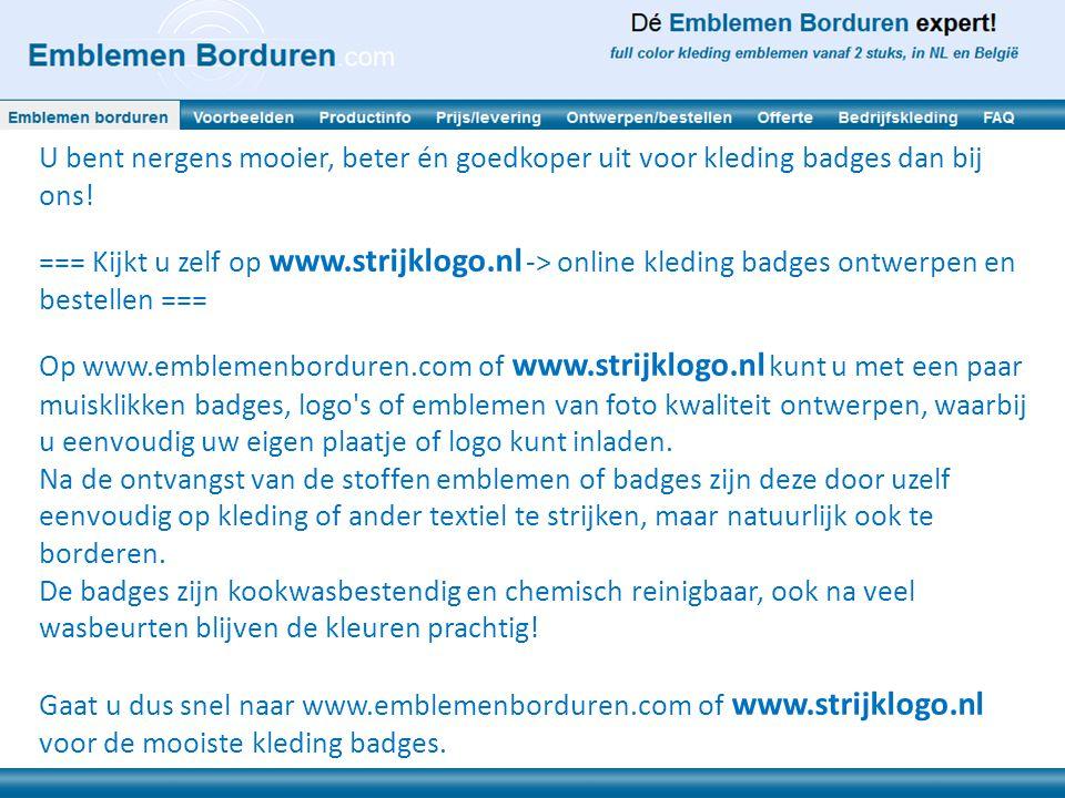 U bent nergens mooier, beter én goedkoper uit voor kleding badges dan bij ons! === Kijkt u zelf op www.strijklogo.nl -> online kleding badges ontwerpe