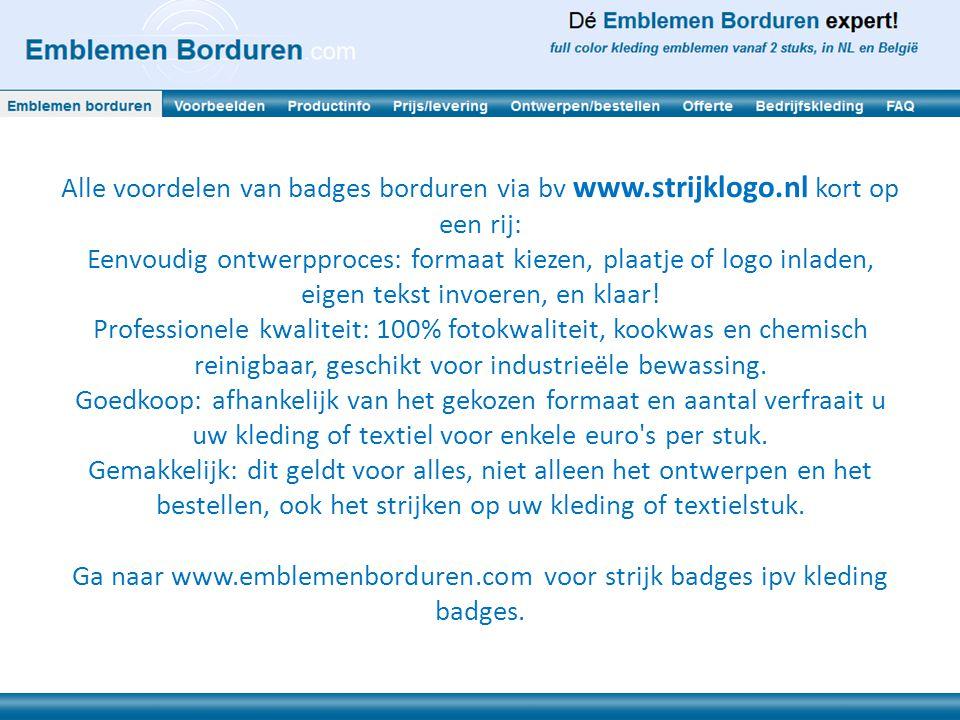 Alle voordelen van badges borduren via bv www.strijklogo.nl kort op een rij: Eenvoudig ontwerpproces: formaat kiezen, plaatje of logo inladen, eigen t