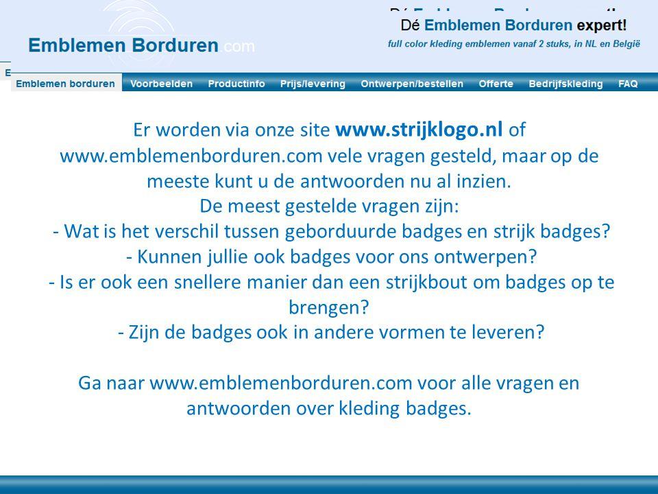 Er worden via onze site www.strijklogo.nl of www.emblemenborduren.com vele vragen gesteld, maar op de meeste kunt u de antwoorden nu al inzien. De mee