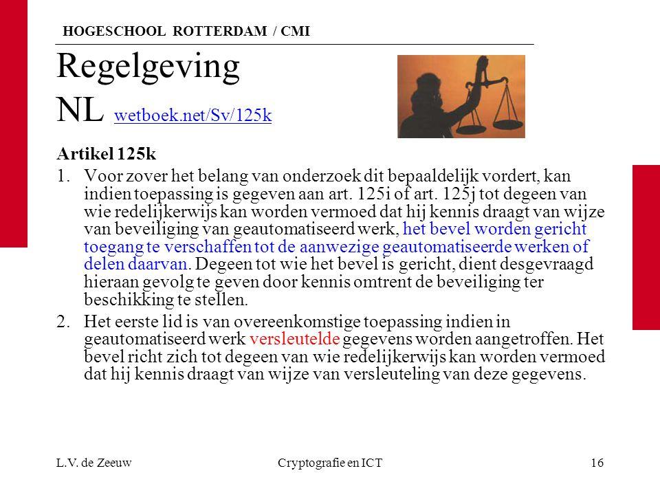 HOGESCHOOL ROTTERDAM / CMI Regelgeving NL wetboek.net/Sv/125k wetboek.net/Sv/125k Artikel 125k 1.Voor zover het belang van onderzoek dit bepaaldelijk vordert, kan indien toepassing is gegeven aan art.