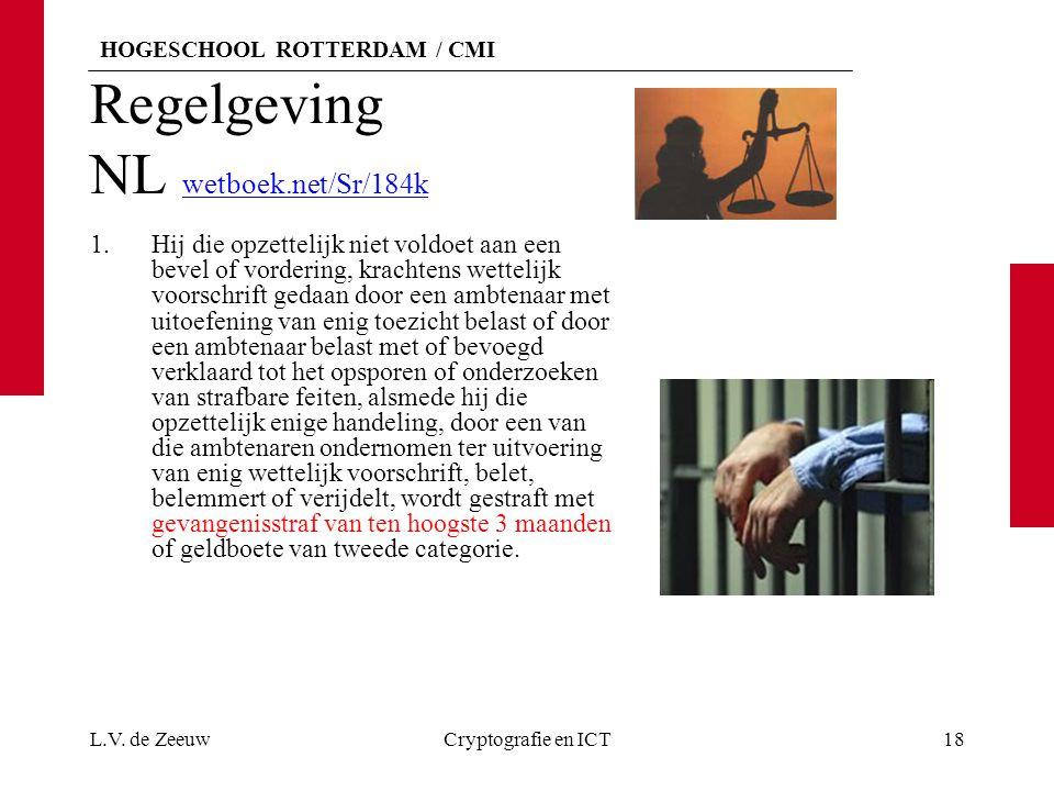 HOGESCHOOL ROTTERDAM / CMI Regelgeving NL wetboek.net/Sr/184k wetboek.net/Sr/184k 1.Hij die opzettelijk niet voldoet aan een bevel of vordering, krachtens wettelijk voorschrift gedaan door een ambtenaar met uitoefening van enig toezicht belast of door een ambtenaar belast met of bevoegd verklaard tot het opsporen of onderzoeken van strafbare feiten, alsmede hij die opzettelijk enige handeling, door een van die ambtenaren ondernomen ter uitvoering van enig wettelijk voorschrift, belet, belemmert of verijdelt, wordt gestraft met gevangenisstraf van ten hoogste 3 maanden of geldboete van tweede categorie.