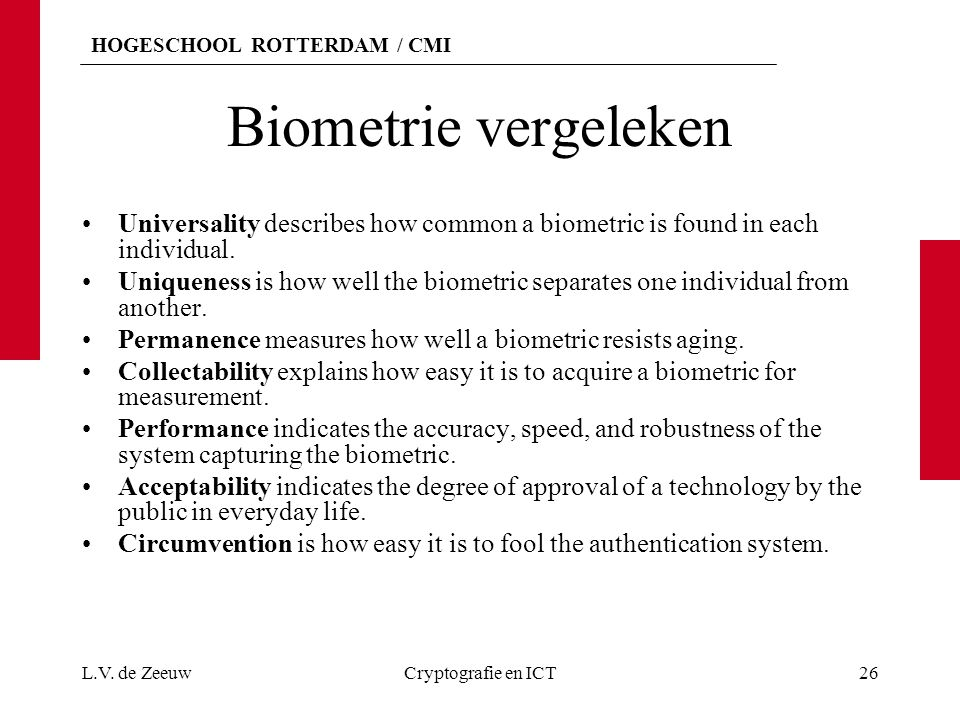 HOGESCHOOL ROTTERDAM / CMI Biometrie vergeleken Universality describes how common a biometric is found in each individual.