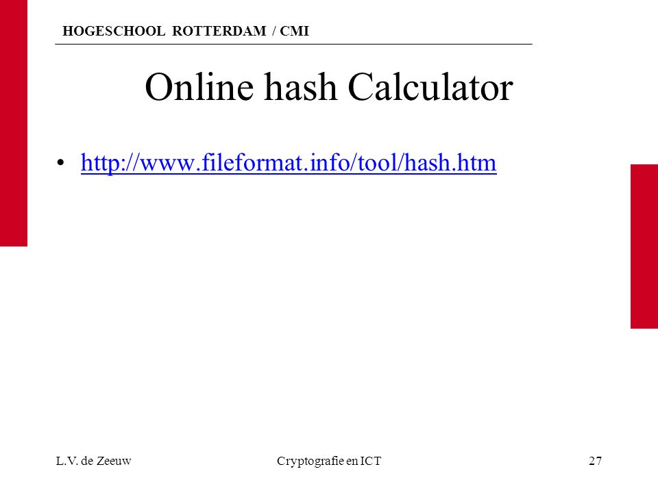 HOGESCHOOL ROTTERDAM / CMI Oefening hashfunctie Download md5sum.exe (http://www.etree.org/md5com.html)md5sum.exe –Edit een test file.