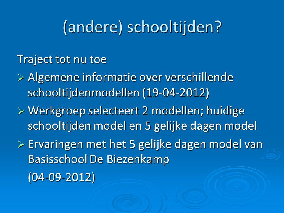 (andere) schooltijden? Traject tot nu toe  Algemene informatie over verschillende schooltijdenmodellen (19-04-2012)  Werkgroep selecteert 2 modellen